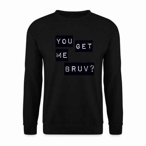 You get me bruv - Men's Sweatshirt