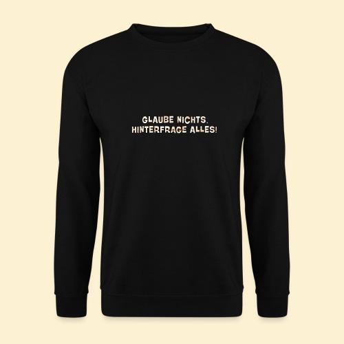 Glaube nichts, hinterfrage alles! - Männer Pullover