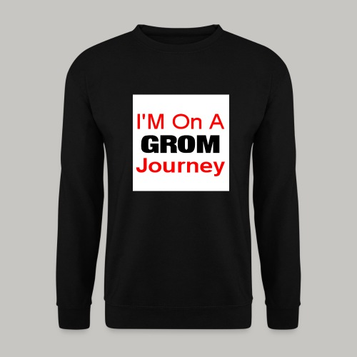 i am on a grom journey - Unisex Sweatshirt
