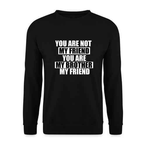 my friend - Sweat-shirt Homme