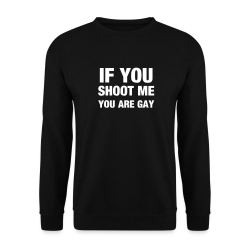 If you shoot me youre gay - Männer Pullover
