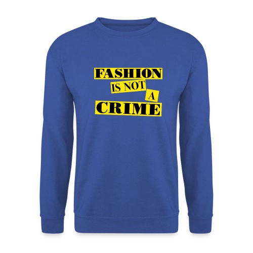 FASHION IS NOT A CRIME - Unisex Sweatshirt