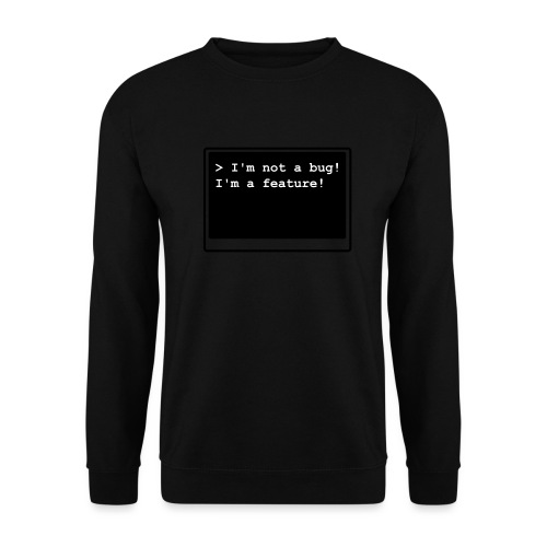 I'm not a bug! I'm a feature! (s/w) - Unisex Pullover