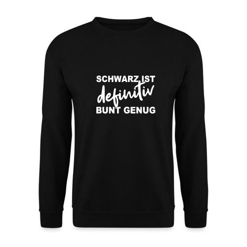 SCHWARZ IST definitiv BUNT GENUG - Unisex Pullover
