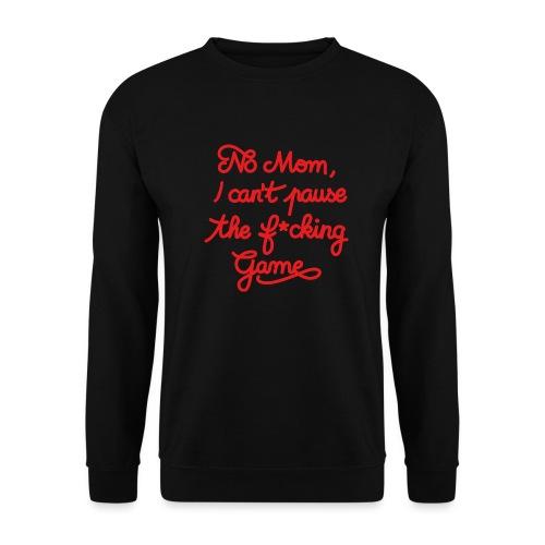 NO MOM I CAN'T PAUSE THE F* GAME! CS:GO - Men's Sweatshirt
