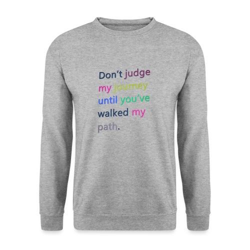 Dont judge my journey until you've walked my path - Men's Sweatshirt