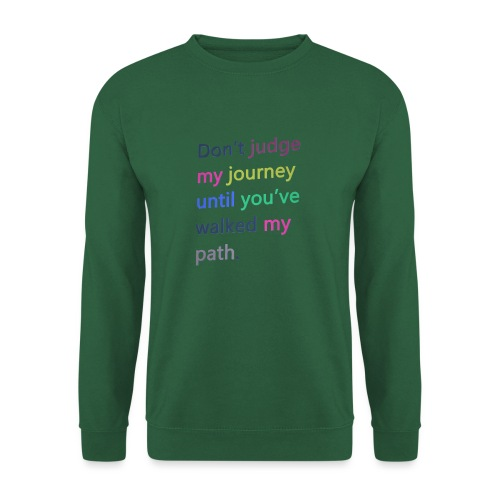 Dont judge my journey until you've walked my path - Unisex Sweatshirt