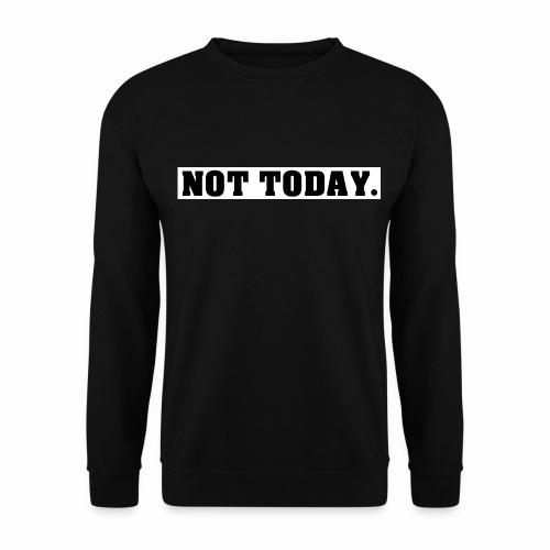 NOT TODAY Spruch Nicht heute, cool, schlicht - Männer Pullover
