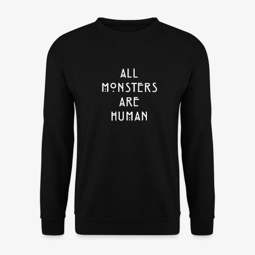 All Monsters Are Human - Sweat-shirt Homme
