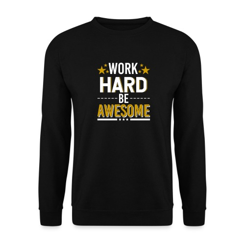WORK HARD BE AWESOME - Unisex Pullover