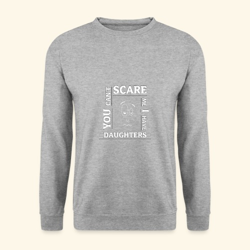 You can't scare me I have Daughters - Männer Pullover