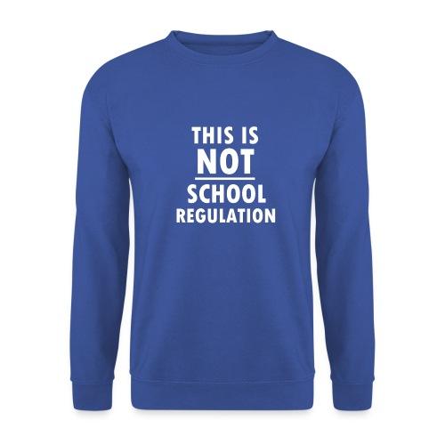 Not School Regulation - Men's Sweatshirt