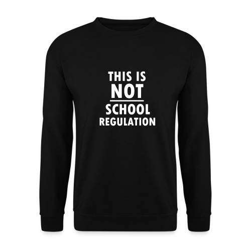 Not School Regulation - Men's Sweatshirt
