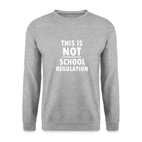 Not School Regulation - Unisex Sweatshirt