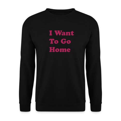 I Want To Go Home - Mannen sweater