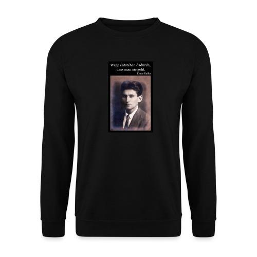 Kafka - Wege entstehen dadurch, dass man sie geht. - Unisex Pullover