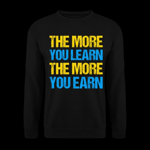 The More You Learn The More You Earn - Unisex Pullover