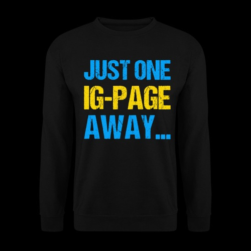 Just One IG Page Away - Unisex Pullover