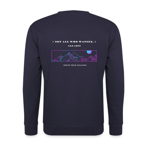 Not all who wander are lost - Unisex Sweatshirt