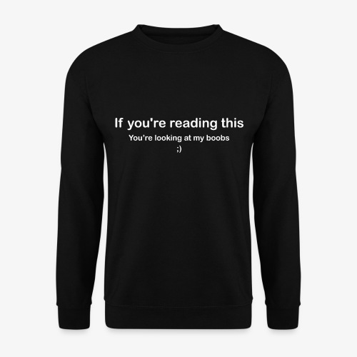 If you're reading this you're looking at my boobs - Felpa unisex