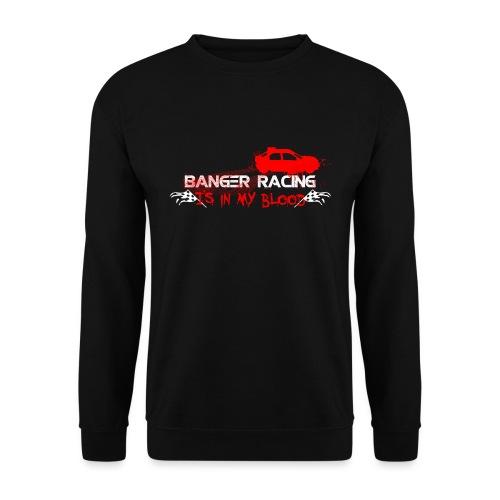 Banger Racing is in my blood - Unisex Sweatshirt