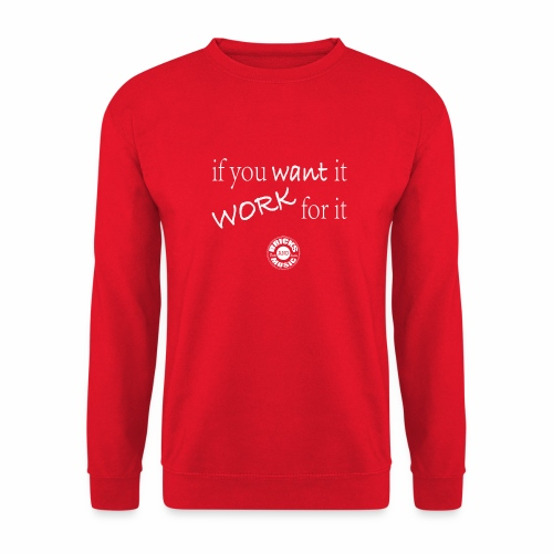 if you want it, work for it - Felpa unisex