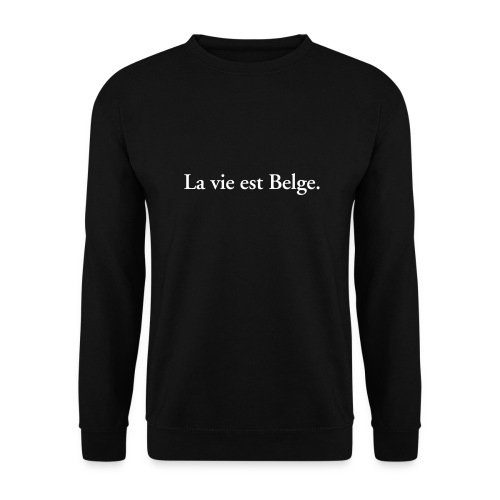 la vie est Belge - België Belgique - Sweat-shirt Unisexe