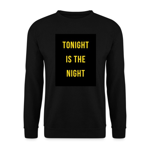 Tonight is the night - Lifestyle - Sudadera unisex