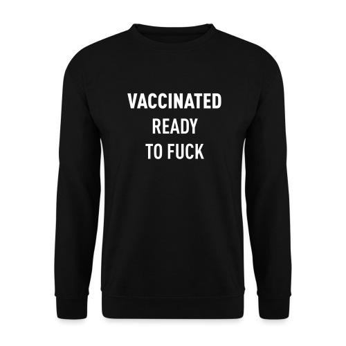 Vaccinated Ready to fuck - Unisex Sweatshirt