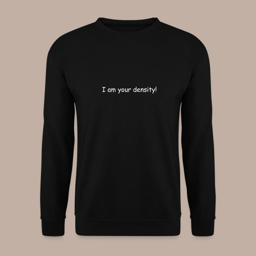 I am your density mit Logo - Unisex Pullover