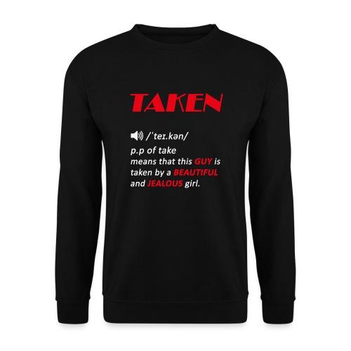 taken guy, valentines day gift for guys - Unisex Sweatshirt