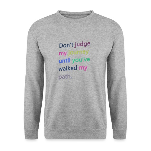 Dont judge my journey until you've walked my path - Unisex Sweatshirt
