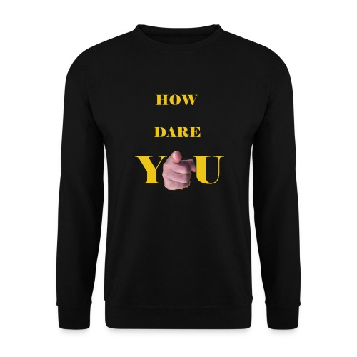 How dare you - Unisex Sweatshirt