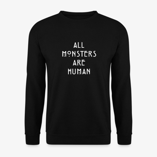 All Monsters Are Human - Sweat-shirt Unisexe