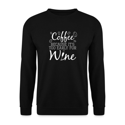 Coffee Because It's Too Early For Wine - Unisex Pullover