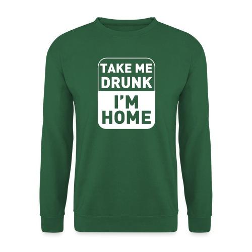 Prenez-moi ivre, je suis à la maison - Sweat-shirt Unisexe