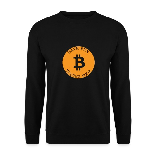 Bitcoin or Have Fun Staying Poor - Unisex sweater