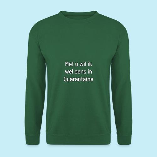 Met u wil ik wel eens in quarantaine - Sweat-shirt Unisexe