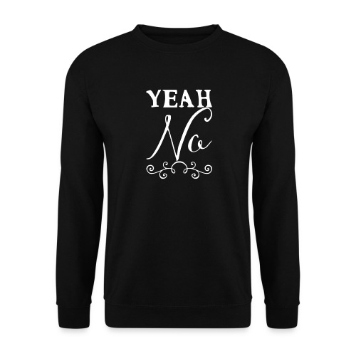 Yeah No - Unisex Sweatshirt