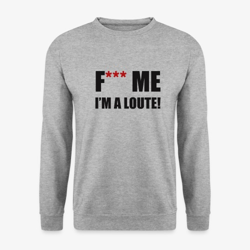 F*** ME I'M A LOUTE! - Sweat-shirt Homme
