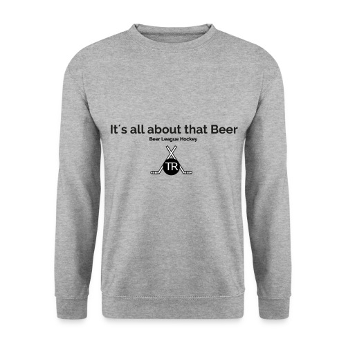 Its all about that beer - Männer Pullover