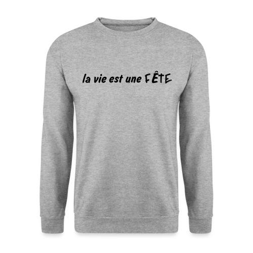 La vie est une fête2 - Sweat-shirt Unisexe
