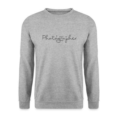 I am a Photographer - Sweat-shirt Unisexe