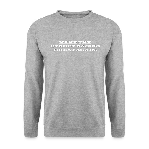 Make the street racing... - Sweat-shirt Unisex