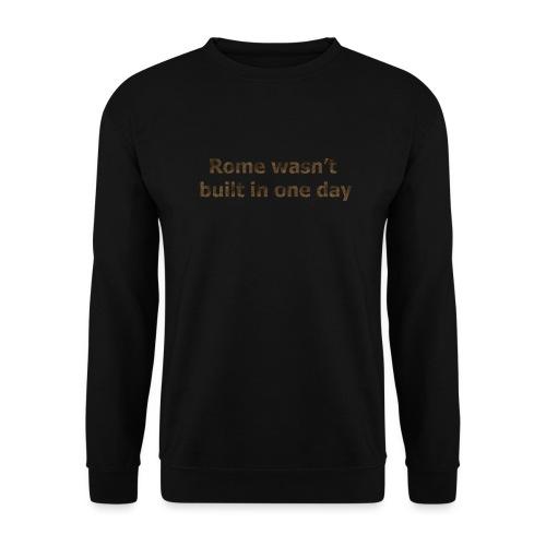 Rome n'a pas été construite en un jour - Sweat-shirt Unisex