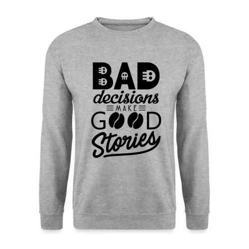 Schlechte Entscheidungen machen gute Geschichten - Männer Pullover