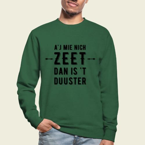 A'j mie nich zeet dan is 't duuster - Unisex sweater