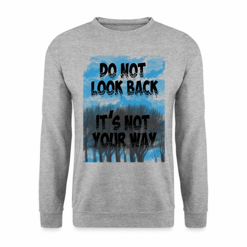 Do not look back, it's not your way - Sweat-shirt Homme