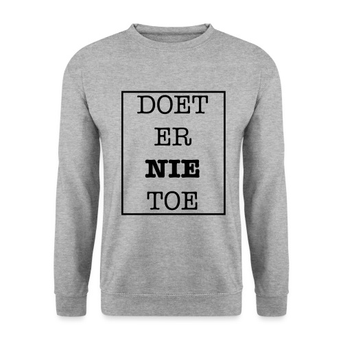 Doet er nie toe - Sweat-shirt Unisex