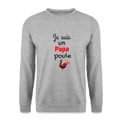 t-shirt fete des pères je suis un papa poule - Sweat-shirt Unisex